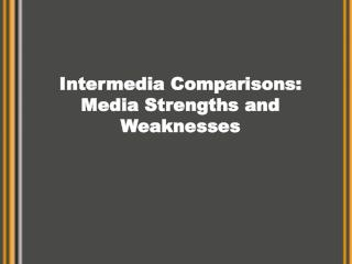 Intermedia Comparisons: Media Strengths and Weaknesses