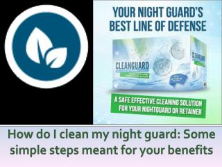 How Do I Clean My Night Guard Some Simple Steps Meant for Yo