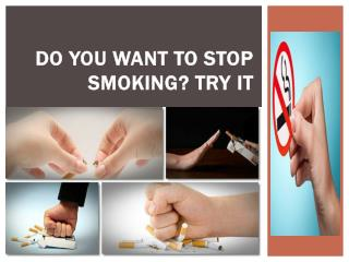 Do You Want to Stop Smoking Try It.