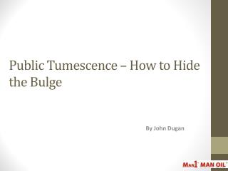Public Tumescence - How to Hide the Bulge