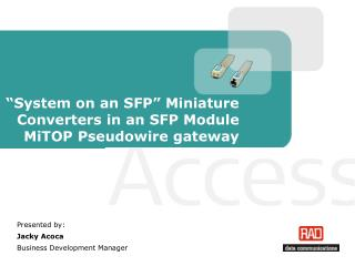 System on an SFP  Miniature Converters in an SFP Module MiTOP Pseudowire gateway