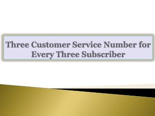 Three Customer Service Number for Every Three Subscriber