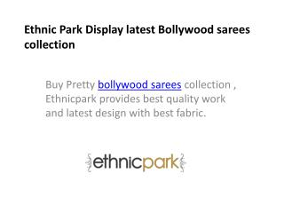 Ethnic Park Display latest Bollywood sarees collection