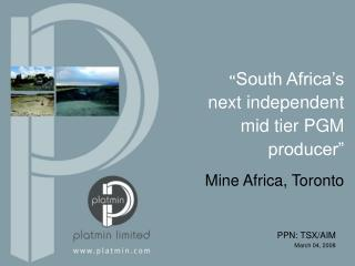 South Africa s       next independent      mid tier PGM producer