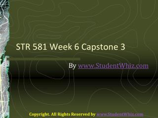STR 581 Week 6 Capstone 3