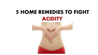 5 Home remedies to fight acidity