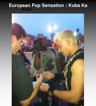 European Pop Sensation: Kuba Ka
