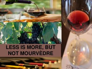 LESS IS MORE, BUT NOT MOURVÈDRE