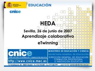 HEDA Sevilla, 26 de junio de 2007 Aprendizaje colaborativo eTwinning