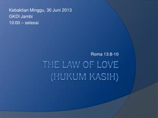 T he law of love (hukum kasih)