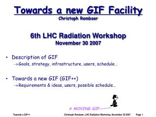 Towards a new GIF Facility Christoph Rembser 6th LHC Radiation Workshop November 30 2007