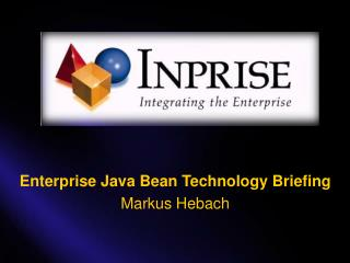 Enterprise Java Bean Technology Briefing Markus Hebach