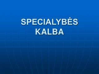 SPECIALYBĖS KALBA