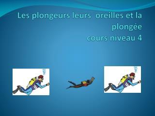 Les plongeurs leurs  oreilles et la plong�e  cours niveau 4