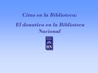 Citas en la Biblioteca:  El donativo en la Biblioteca Nacional
