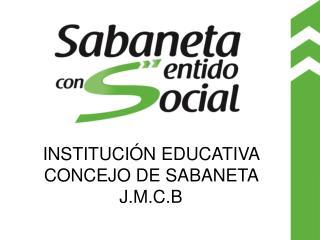 INSTITUCI�N EDUCATIVA CONCEJO DE SABANETA J.M.C.B