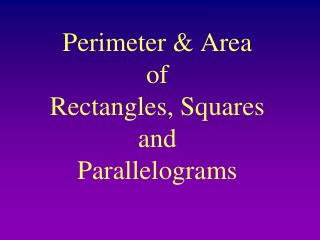 Perimeter & Area  of  Rectangles, Squares and  Parallelograms