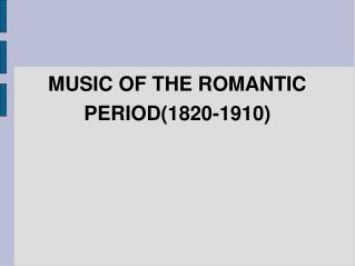 MUSIC OF THE ROMANTIC PERIOD(1820-1910) ‏