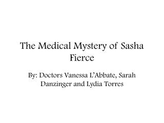 The Medical Mystery of Sasha Fierce