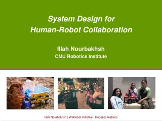 System Design for  Human-Robot Collaboration Illah Nourbakhsh CMU Robotics Institute