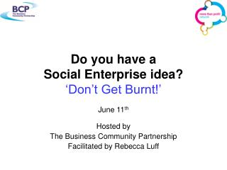 Do you have a Social Enterprise idea? 'Don't Get Burnt!'