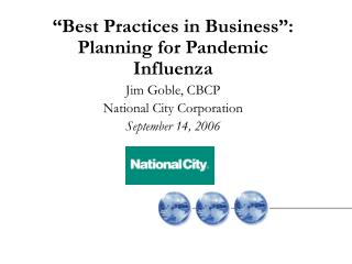 """Best Practices in Business"":  Planning for Pandemic Influenza Jim Goble, CBCP"