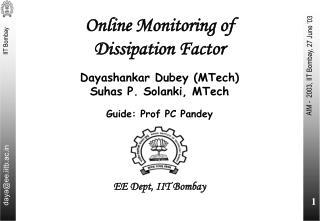 Online Monitoring of  Dissipation Factor Dayashankar Dubey (MTech) Suhas P. Solanki, MTech