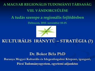 KULTURÁLIS  IRÁNYTŰ – STRATÉGIA (?) Dr. Bokor Béla PhD