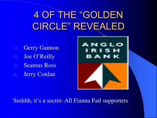 "4 OF THE ""GOLDEN CIRCLE"" REVEALED"