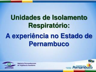 Unidades de Isolamento Respirat rio:  A experi ncia no Estado de Pernambuco