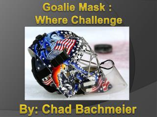 Goalie Mask :  Where Challenge