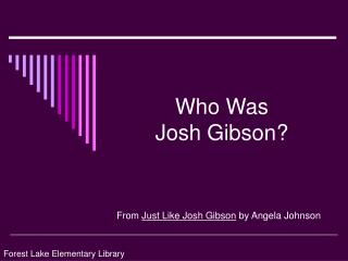Who Was             Josh Gibson?