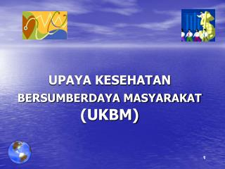 UPAYA KESEHATAN  BERSUMBERDAYA MASYARAKAT   (UKBM)