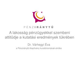Dr. Várhegyi Éva a Pénziránytű Alapítvány kuratóriumának elnöke
