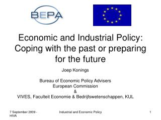 Economic and Industrial Policy: Coping with the past or preparing for the future