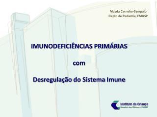 IMUNODEFICIÊNCIAS PRIMÁRIAS  com  Desregulação  do  Sistema Imune
