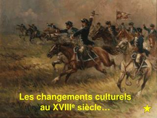 Les changements culturels au XVIII e  si�cle�