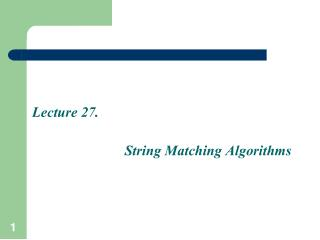 Lecture 27.                           String Matching Algorithms
