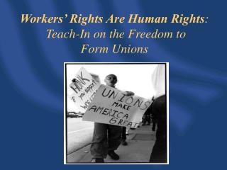 Workers' Rights Are Human Rights :  Teach-In on the Freedom to  Form Unions