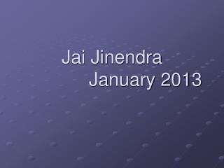 Jai Jinendra 			January 2013