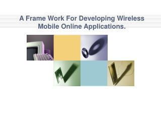 A Frame Work For Developing Wireless Mobile Online Applications.