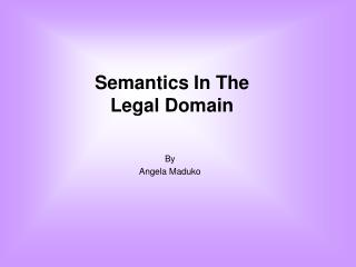 Semantics In The  Legal Domain