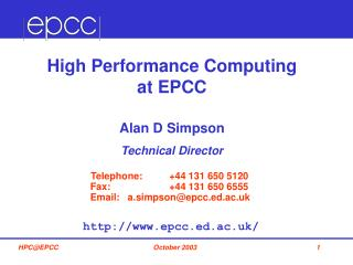 High Performance Computing  at EPCC Alan D Simpson Technical Director