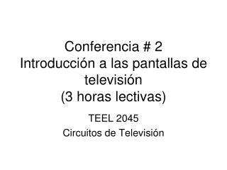 Conferencia # 2 Introducción a las pantallas de televisión (3 horas lectivas)