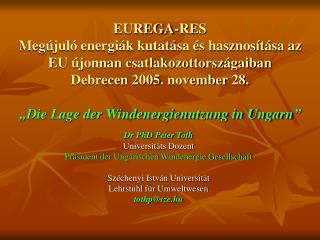 Dr PhD Peter Toth Universit ä ts Dozent Pr ä sident der Ungarischen Windenergie Gesellschaft