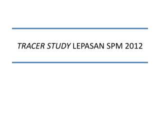 TRACER STUDY  LEPASAN SPM 2012