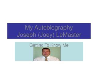 My Autobiography Joseph (Joey) LeMaster