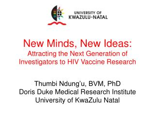 Thumbi Ndung'u, BVM, PhD  Doris Duke Medical Research Institute University of KwaZulu Natal