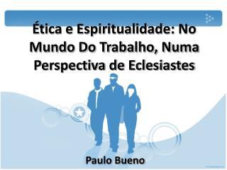 Ética e Espiritualidade: No Mundo Do Trabalho, Numa Perspectiva de Eclesiastes