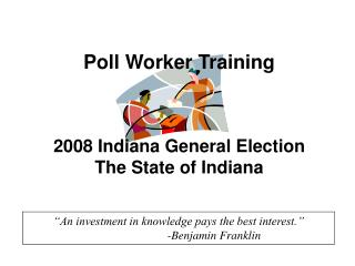 Poll Worker Training 2008 Indiana General Election The State of Indiana